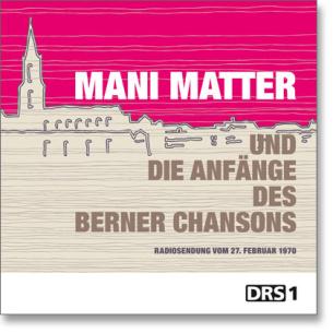 Mani Matter und die Anfänge des Berner Chansons